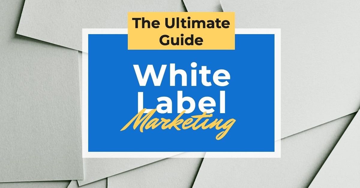 White Label Marketing — The Ultimate Guide