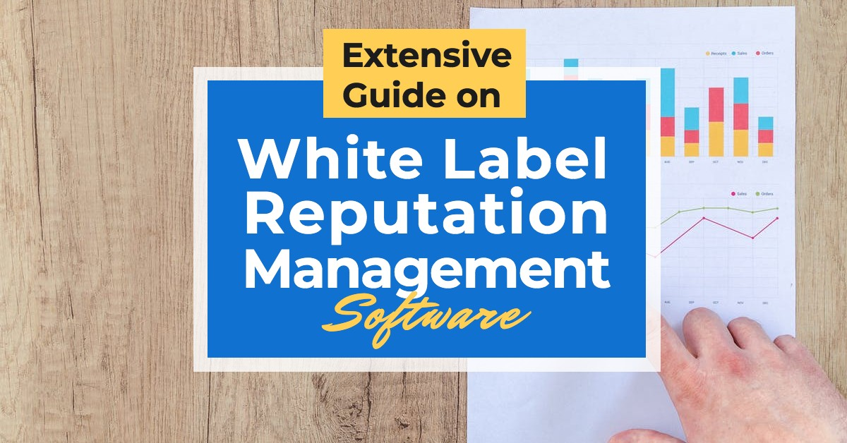 Extensive Guide on White Label Reputation Management Software