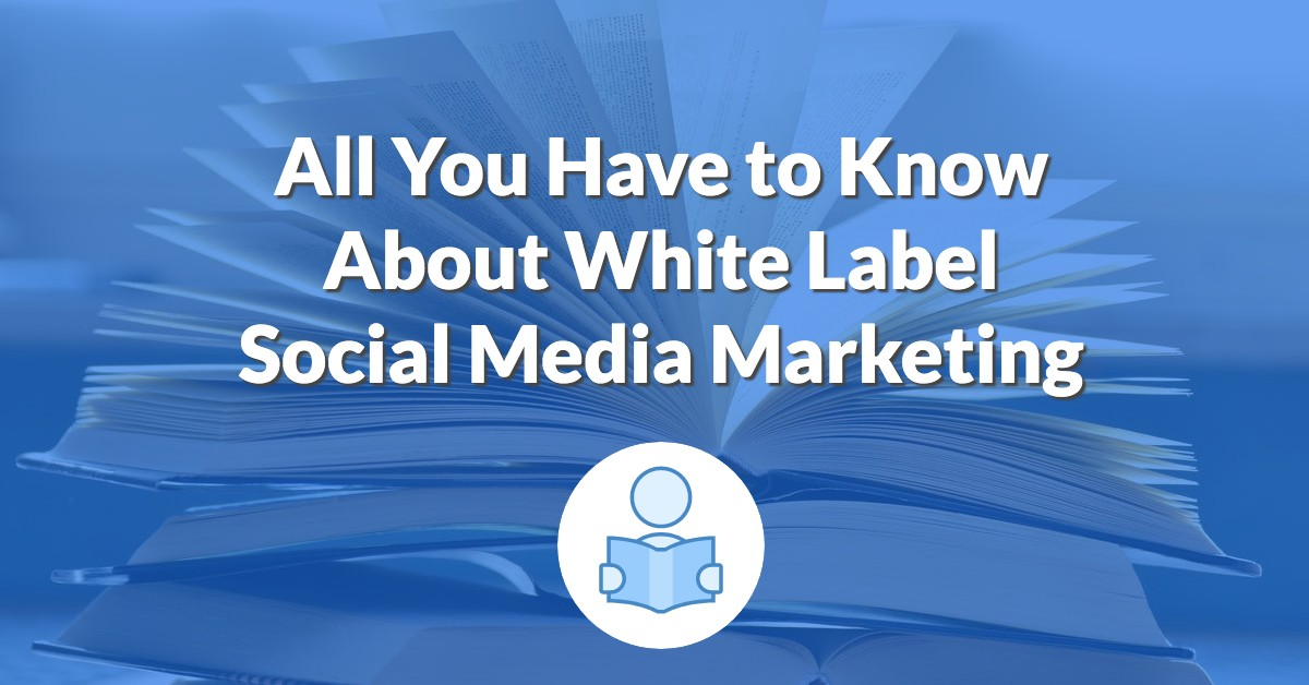 All You Have to Know About White Label Social Media Marketing