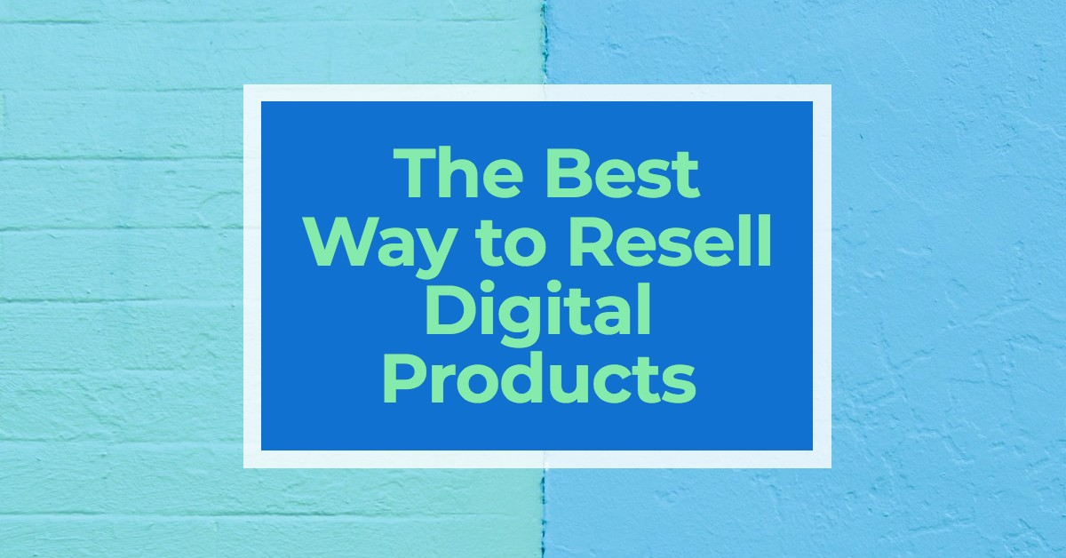 The Best Way to Resell Digital Products