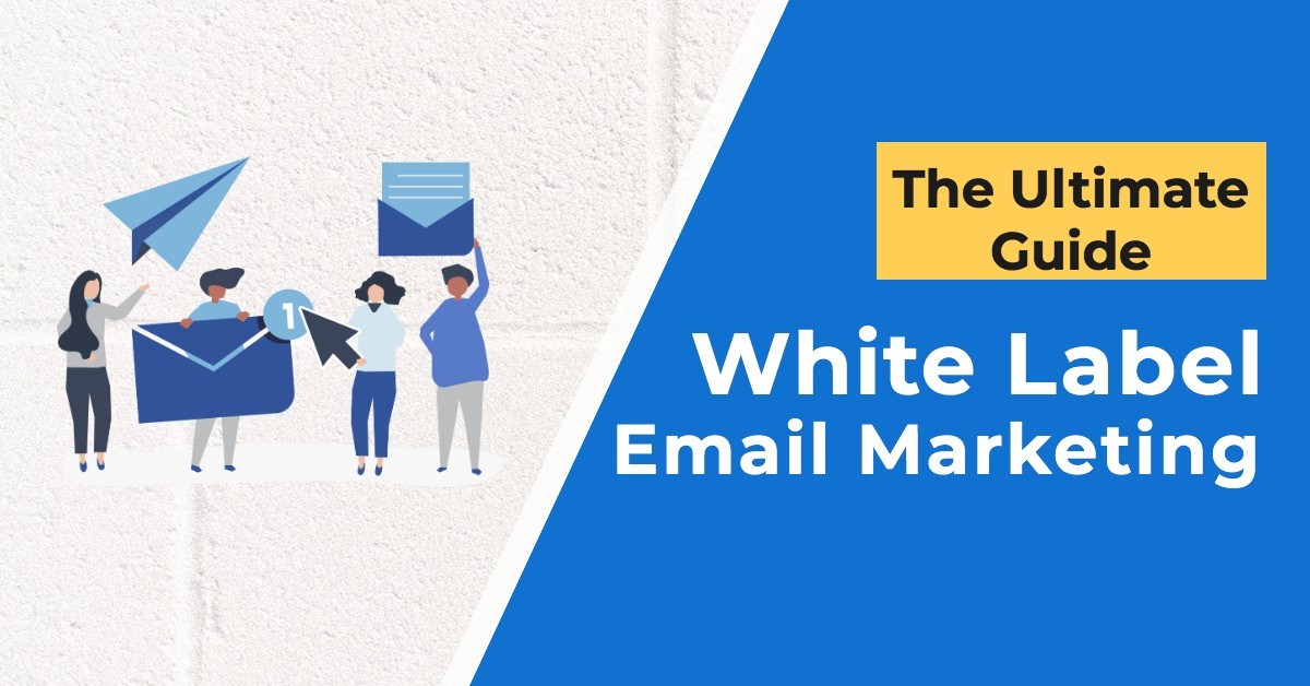 The Ultimate Guide to White Label Email Marketing