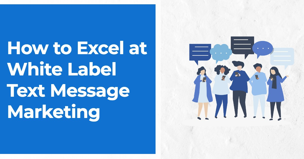 How to Excel at White Label Text Message Marketing