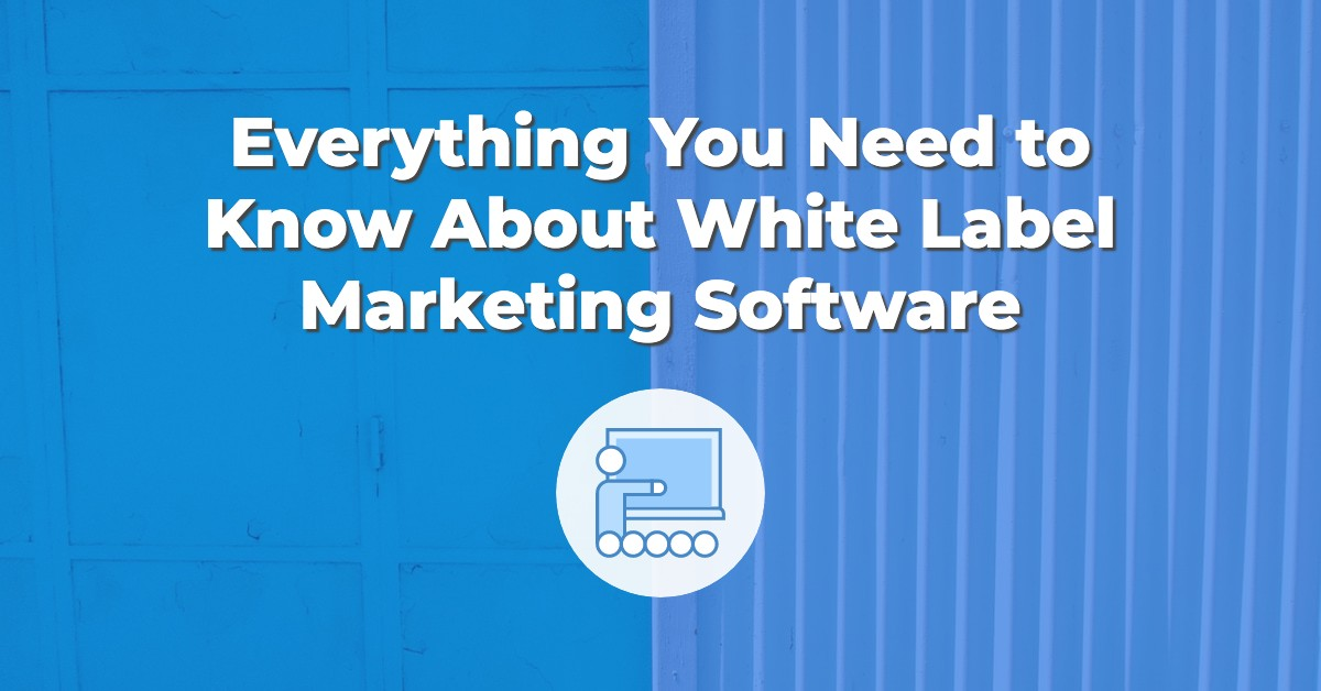 Everything You Need to Know About White Label Marketing Software
