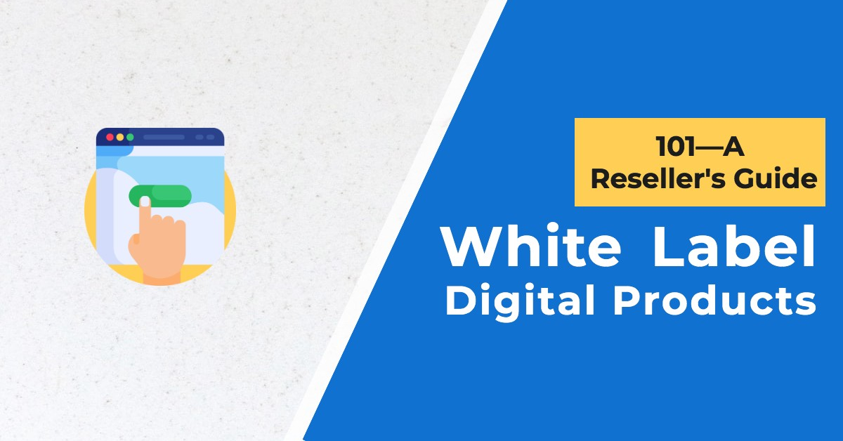 White Label Digital Products 101—A Reseller's Guide