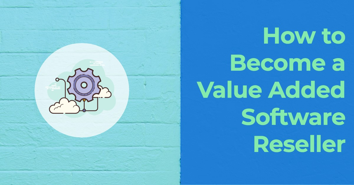 How to Become a Value Added Software Reseller