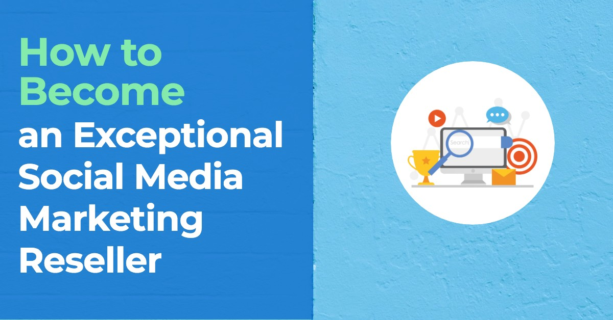 How to Become an Exceptional Social Media Marketing Reseller