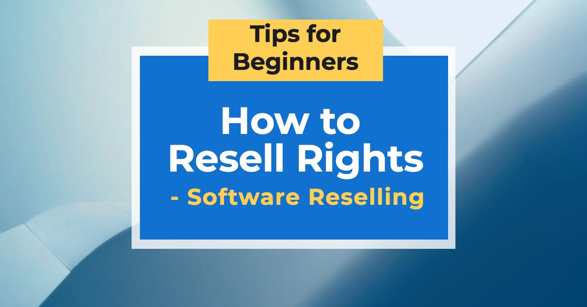 Types of Resell Rights—Software Reselling Tips for Beginners