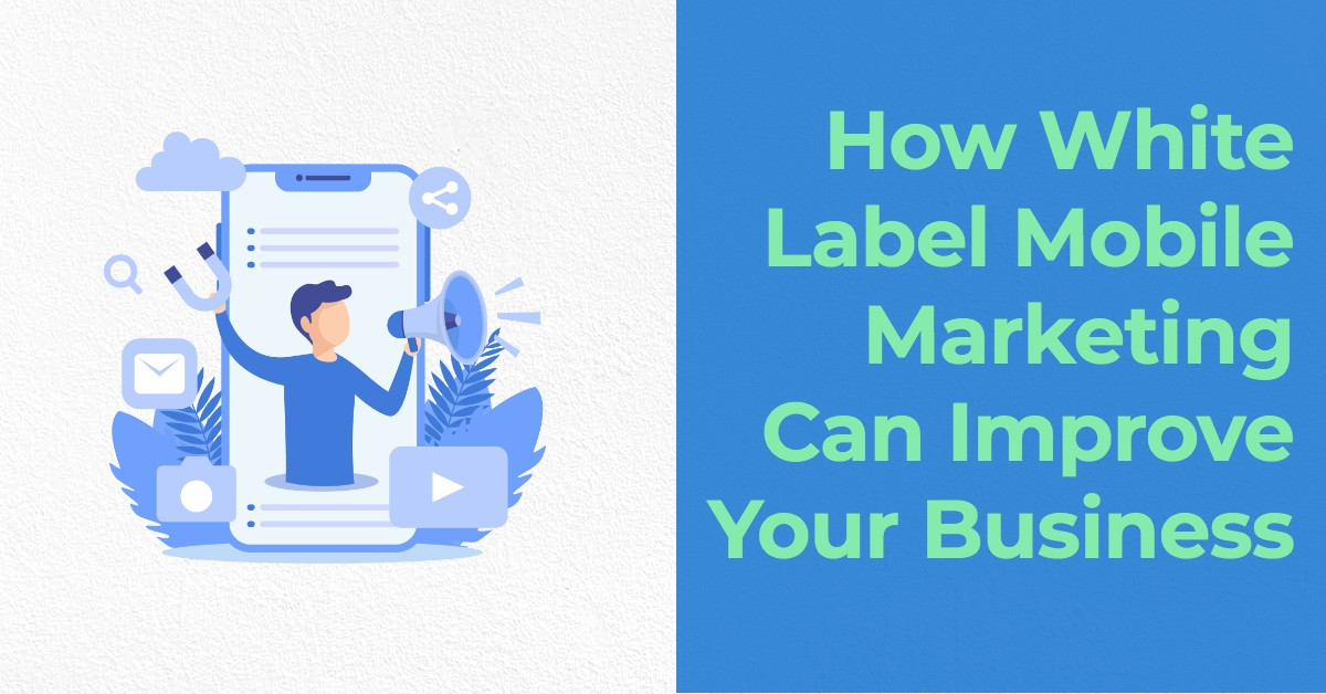 How White Label Mobile Marketing Can Improve Your Business