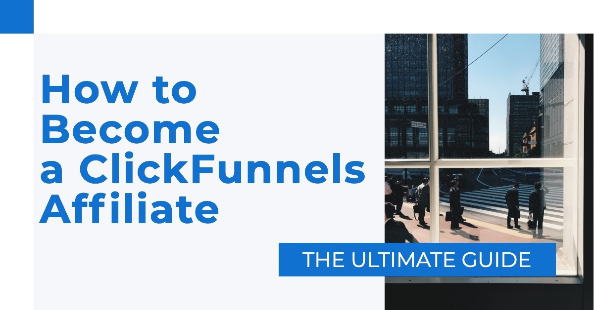 How to Become a ClickFunnels Affiliate —  The Ultimate Guide