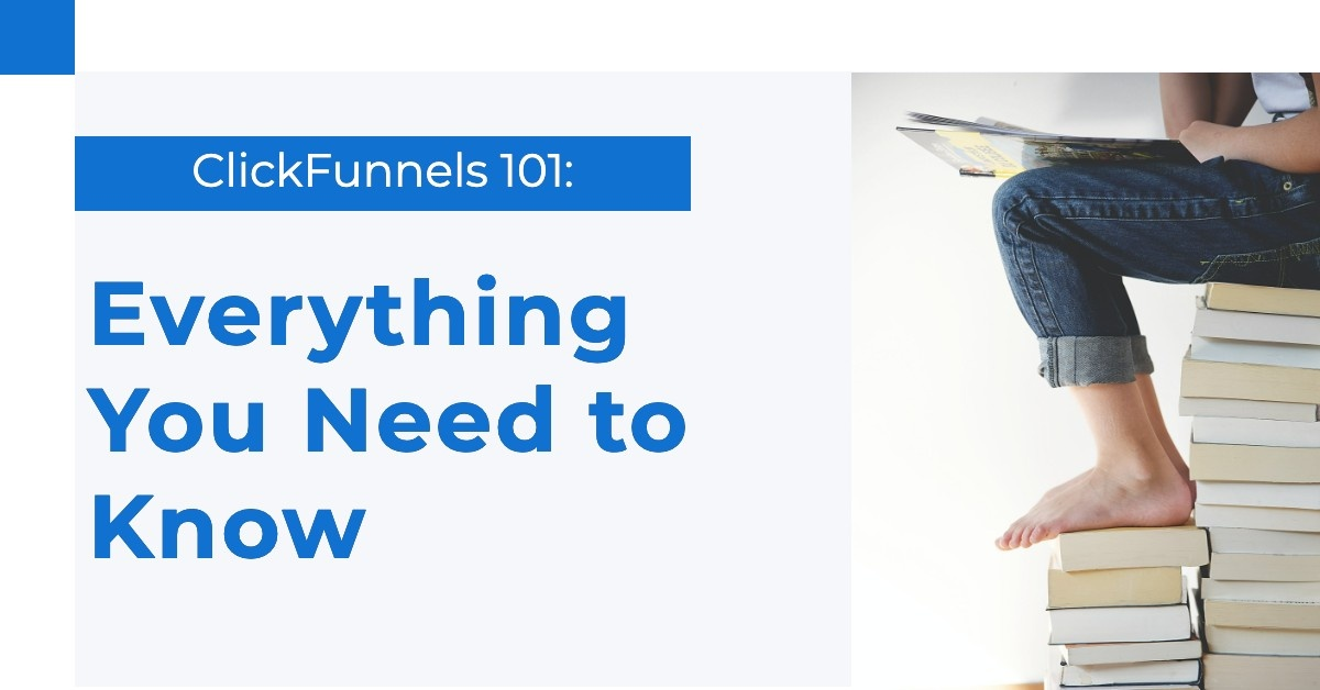 ClickFunnels 101: Everything You Need to Know