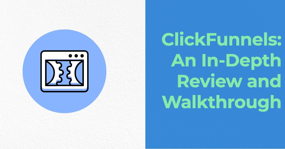 ClickFunnels: An In-Depth Review and Walkthrough
