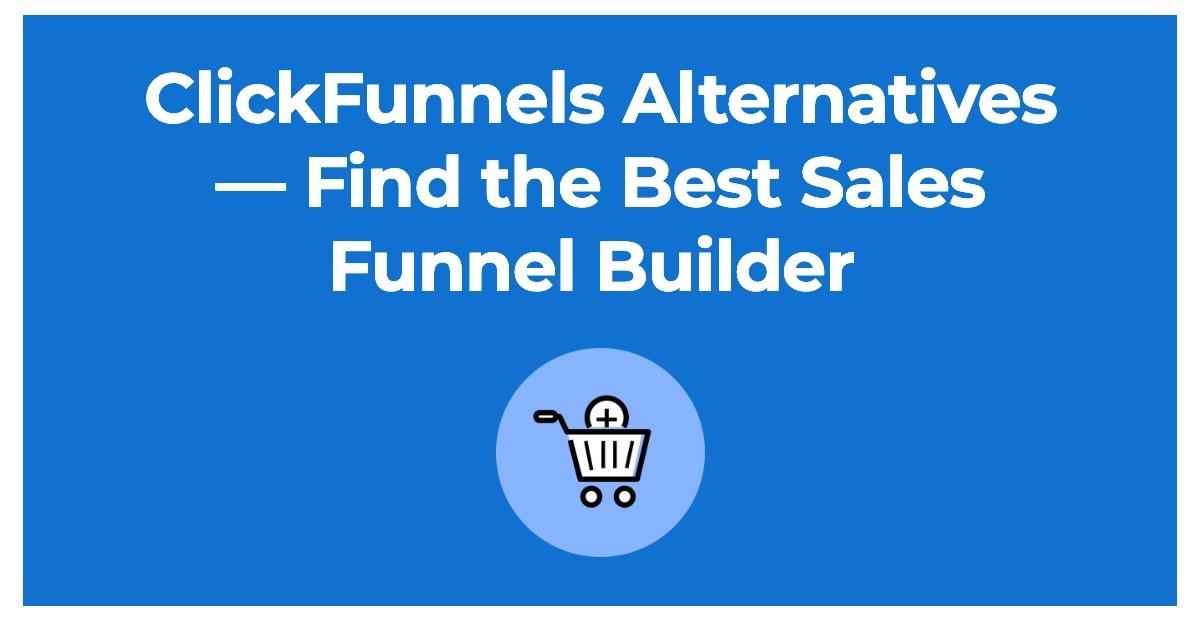 ClickFunnels Alternatives — Find the Best Sales Funnel Builder