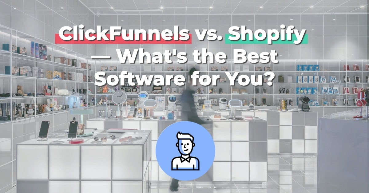 ClickFunnels vs. Shopify — What's the Best Software for You?
