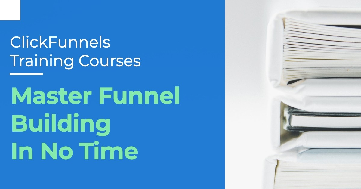 ClickFunnels Training Courses — Master Funnel Building In No Time