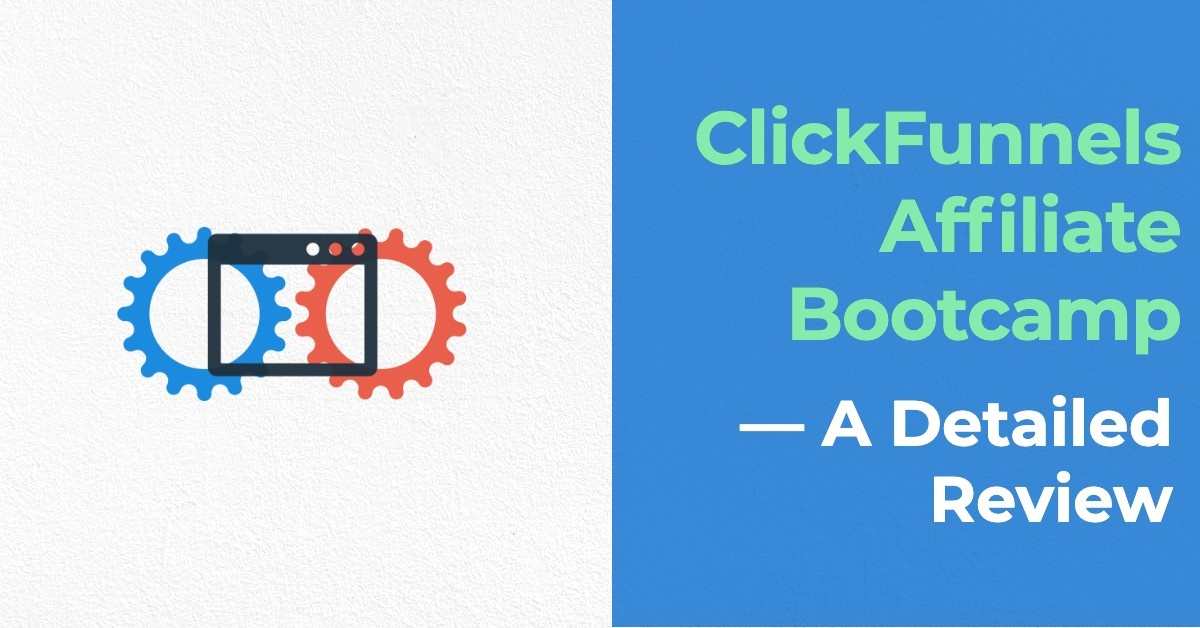 ClickFunnels Affiliate Bootcamp — A Detailed Review