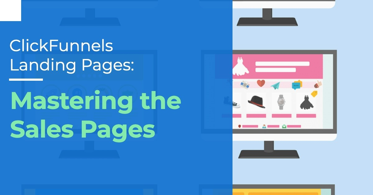 ClickFunnels Landing Pages: Mastering the Sales Pages