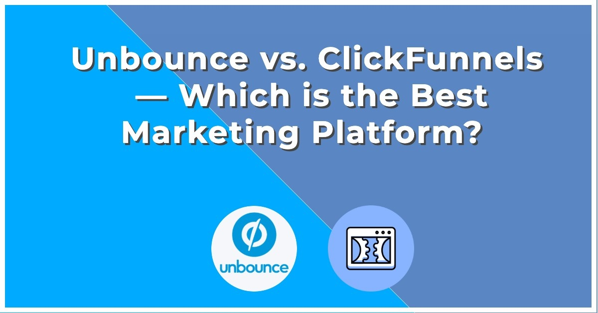 Unbounce vs. ClickFunnels — Which is the Best Marketing Platform?