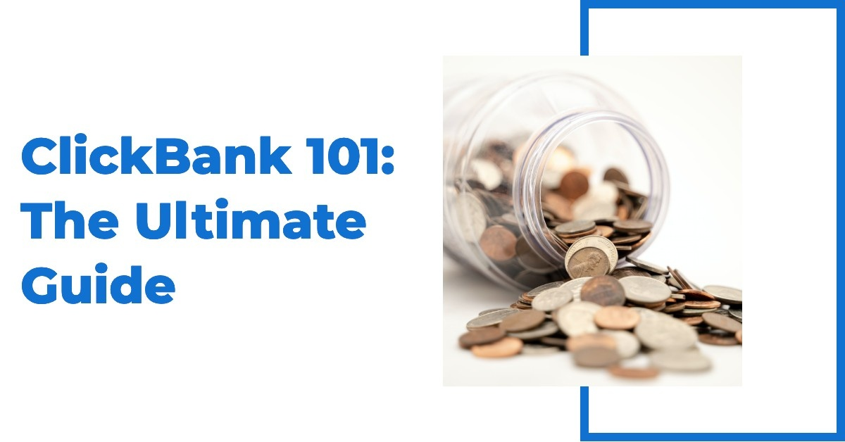 ClickBank 101: The Ultimate Guide