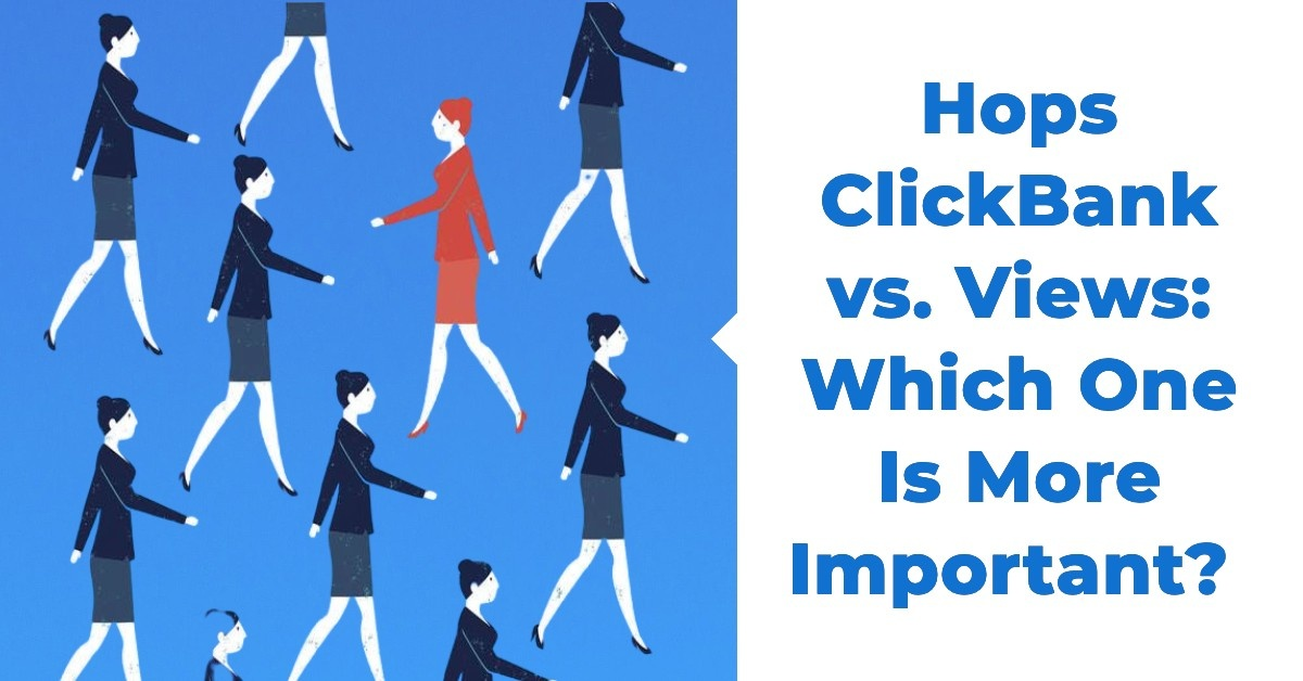 ClickBank Hops vs. Views: Which One Is More Important?