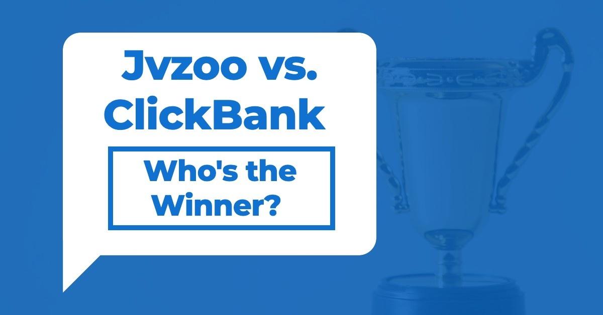 Jvzoo vs. ClickBank [Who's the Winner?]