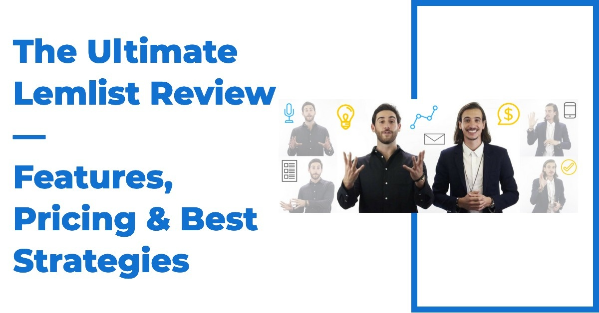 The Ultimate Lemlist Review — Features, Pricing & Best Strategies