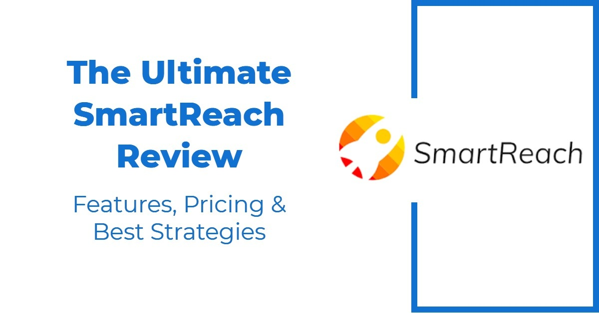 The Ultimate SmartReach Review — Features, Pricing & Best Strategies
