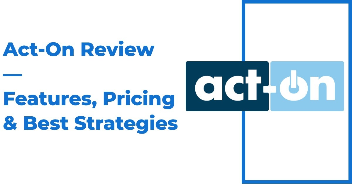 The Ultimate Act-On Review — Features, Pricing & Best Strategies