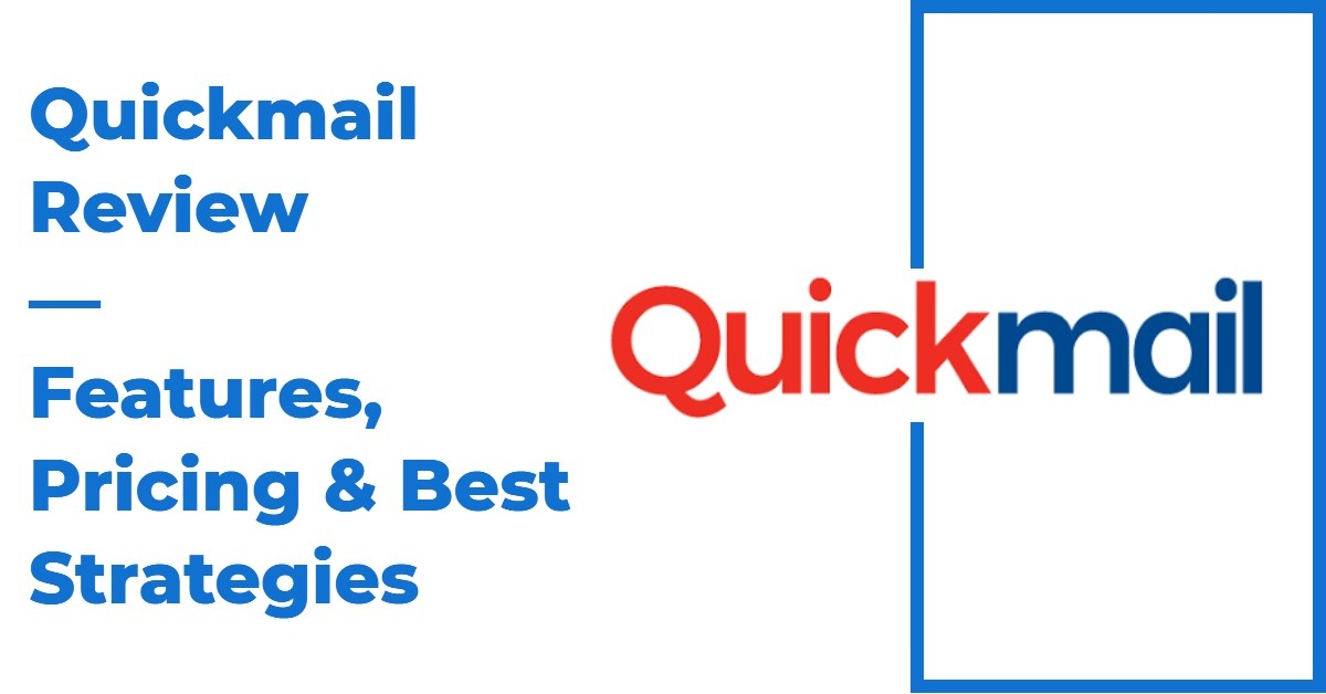 The Ultimate Quickmail Review — Is it Worth Your Time?