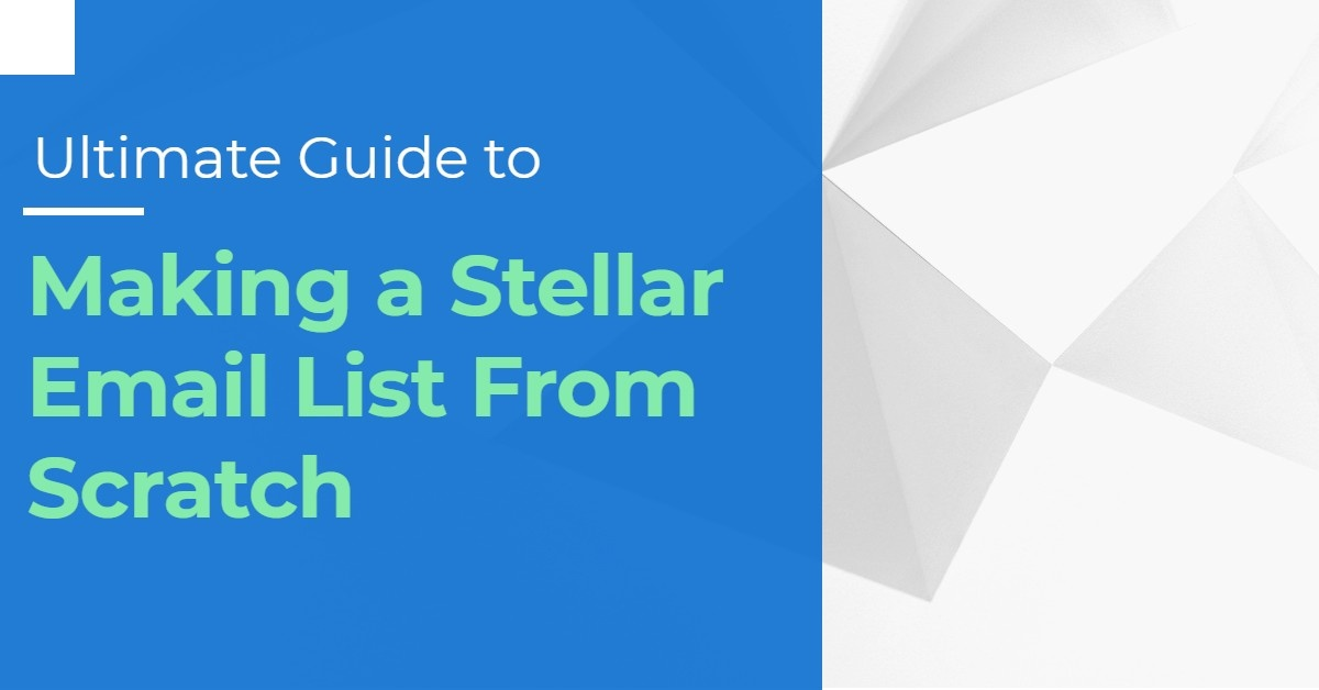 How to Make a Stellar Email List From Scratch [The Ultimate Guide]