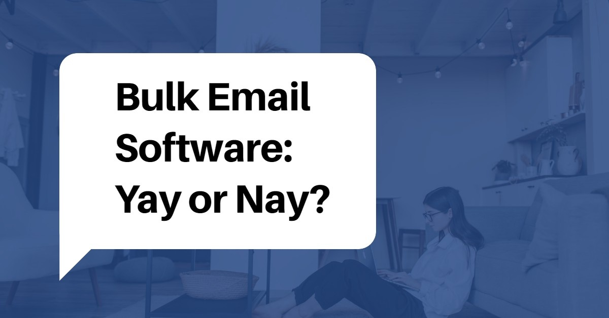 Bulk Email Software: Yay or Nay?