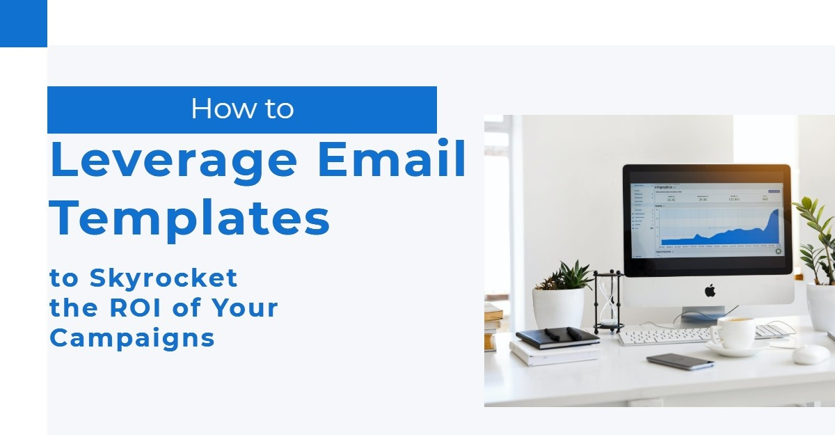 How to Leverage Email Templates to Skyrocket the ROI of Your Campaigns