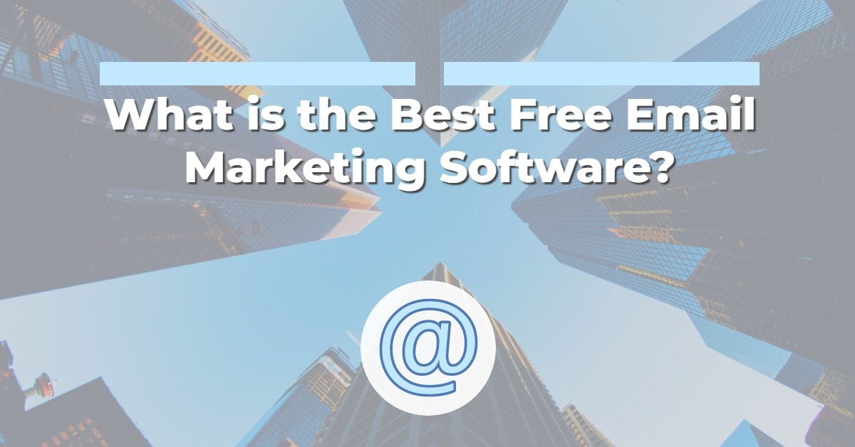 What is the Best Free Email Marketing Software?