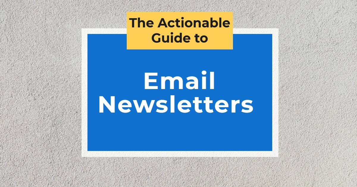 The Actionable Guide to Email Newsletters & Their Effects