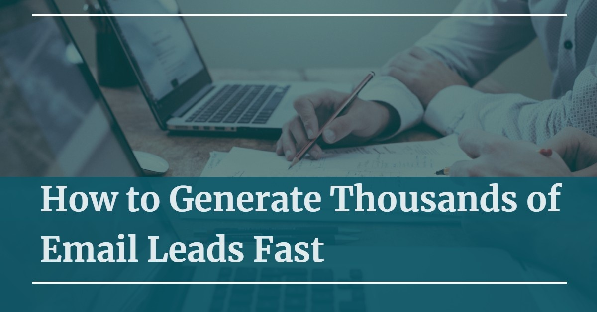 How to Generate Thousands of Email Leads Fast