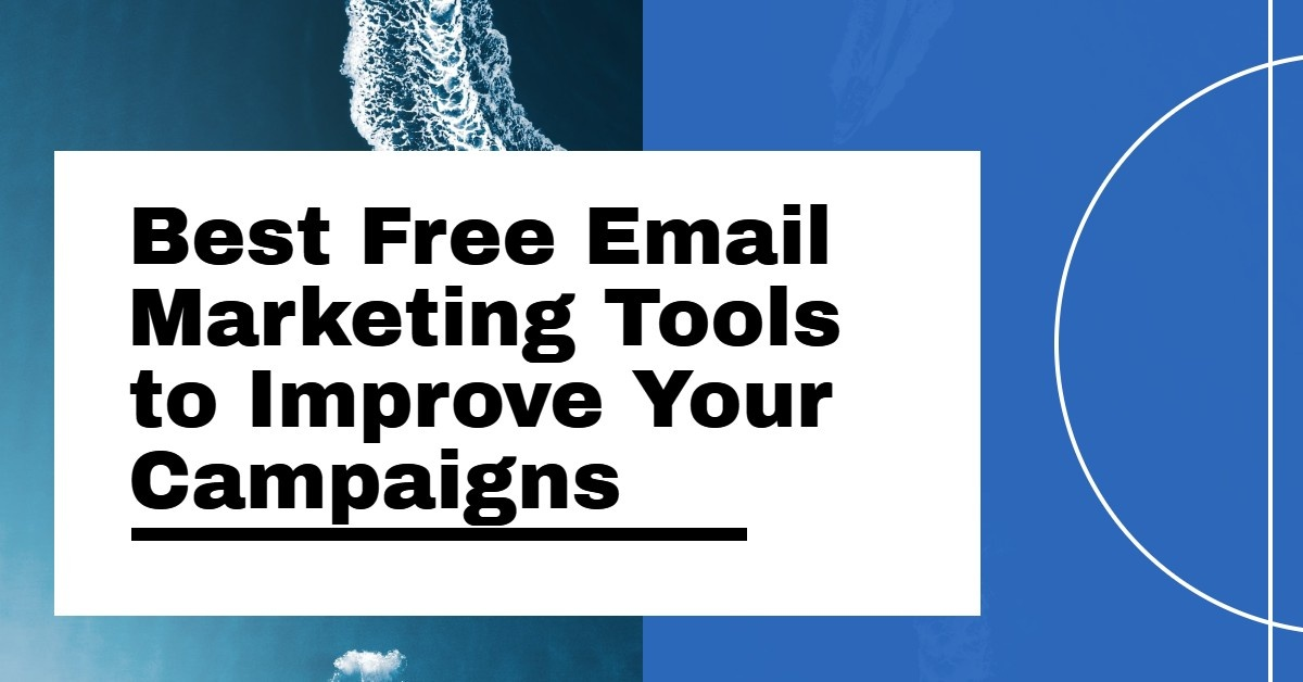 Best Free Email Marketing Tools to Improve Your Campaigns