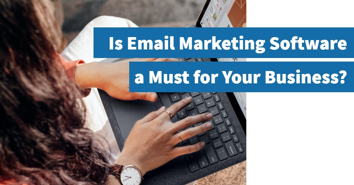 Is Email Marketing Software a Must for Your Business?
