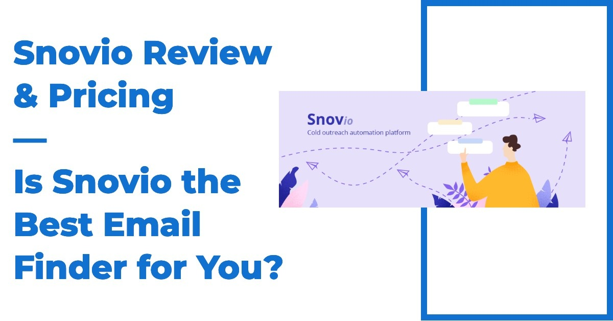 Snovio Review & Pricing: Is Snovio the Best Email Finder for You?