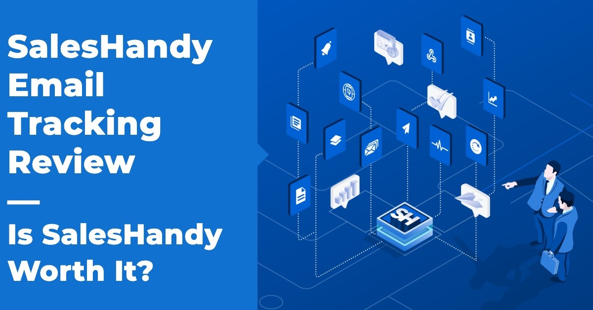 SalesHandy Email Tracking Review — Is SalesHandy Worth It?