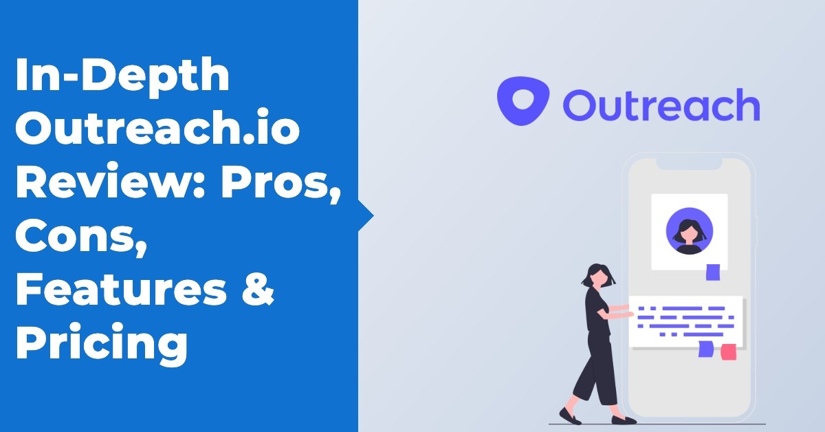 In-Depth Outreach.io Review: Pros, Cons, Features & Pricing