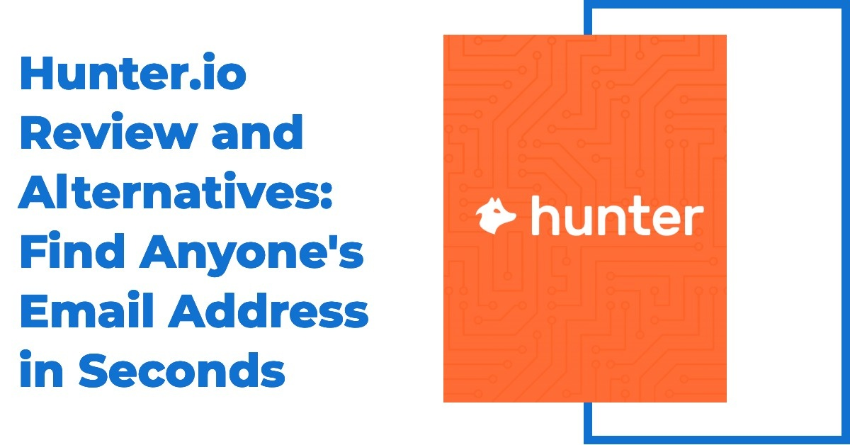 Hunter.io Review and Alternatives: Find Anyone's Email Address in Seconds