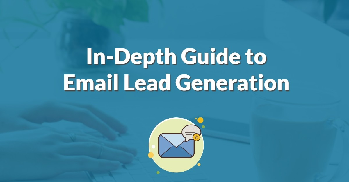 In-Depth Guide to Email Lead Generation