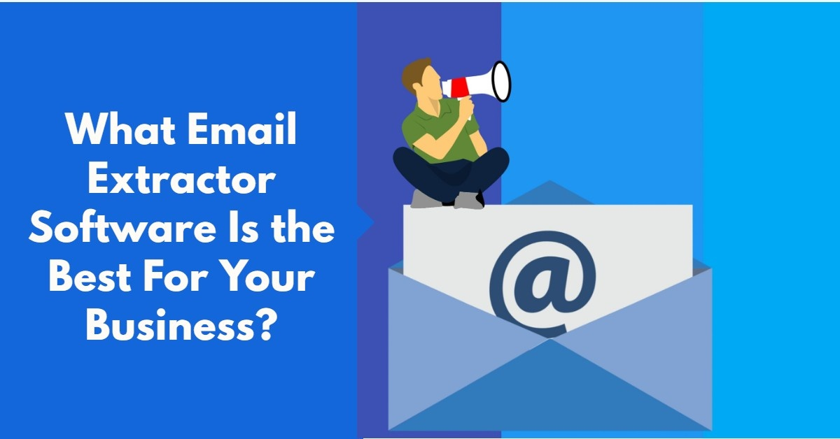 What Email Extractor Software Is the Best For Your Business?