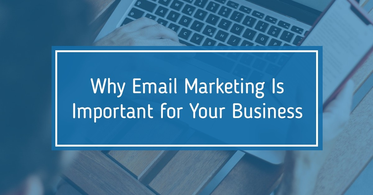 Why Email Marketing Is Important for Your Business