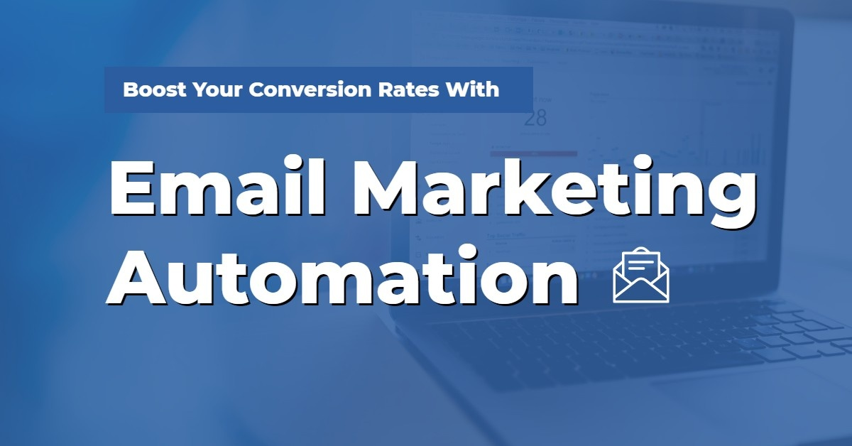 Boost Your Conversion Rates With Email Marketing Automation