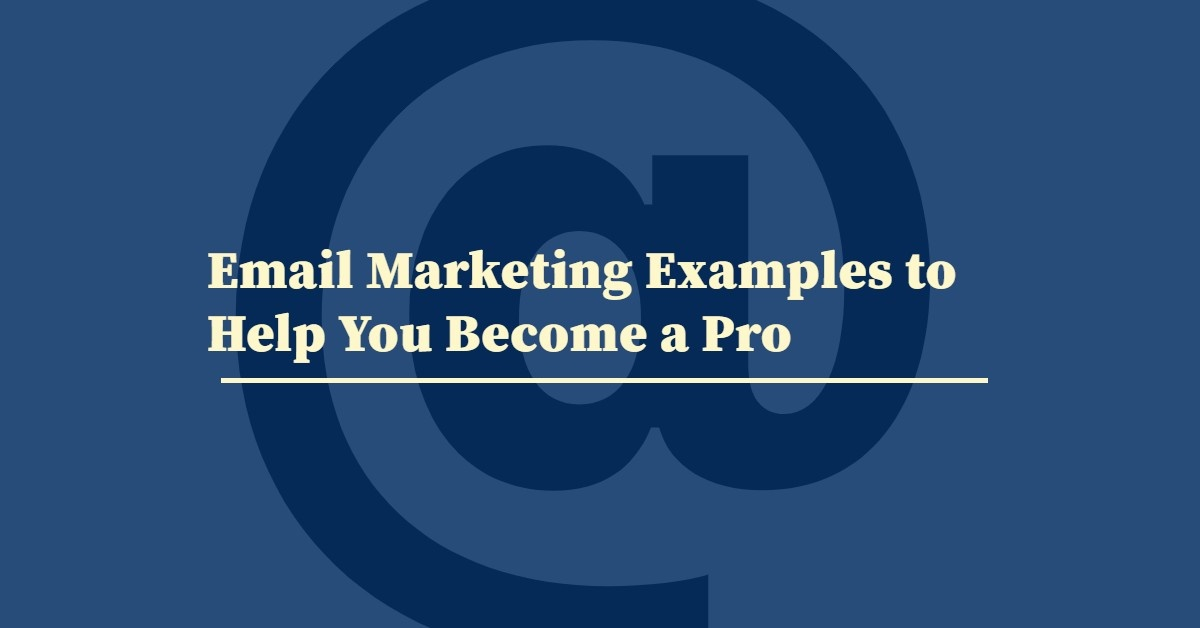 Email Marketing Examples to Help You Become a Pro
