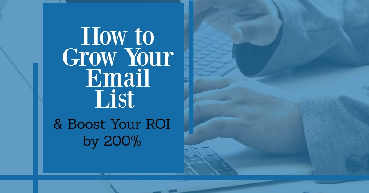 How to Grow Your Email List and Boost Your ROI by 200%