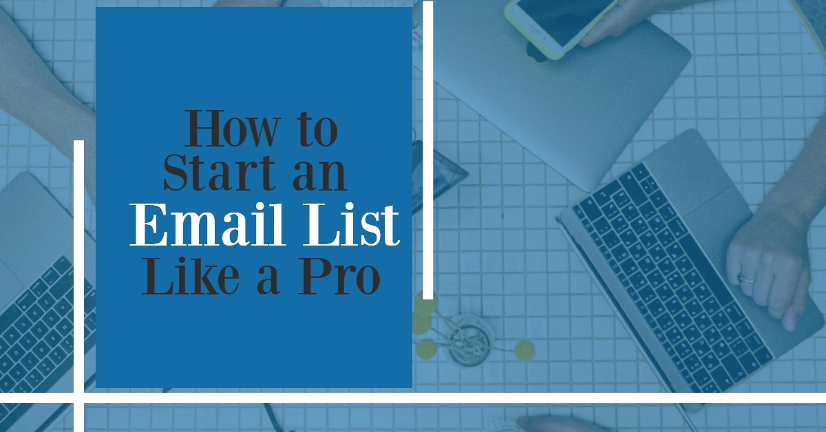 An In-Depth Guide on How to Start an Email List Like a Pro