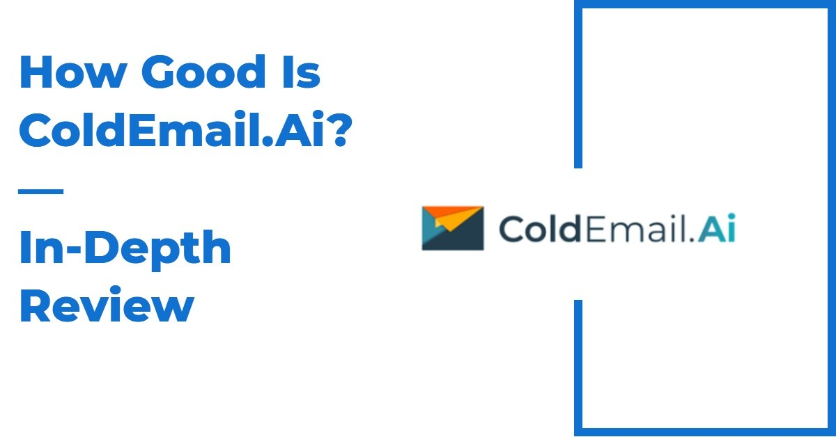How Good Is ColdEmail.Ai? [In-Depth Review]