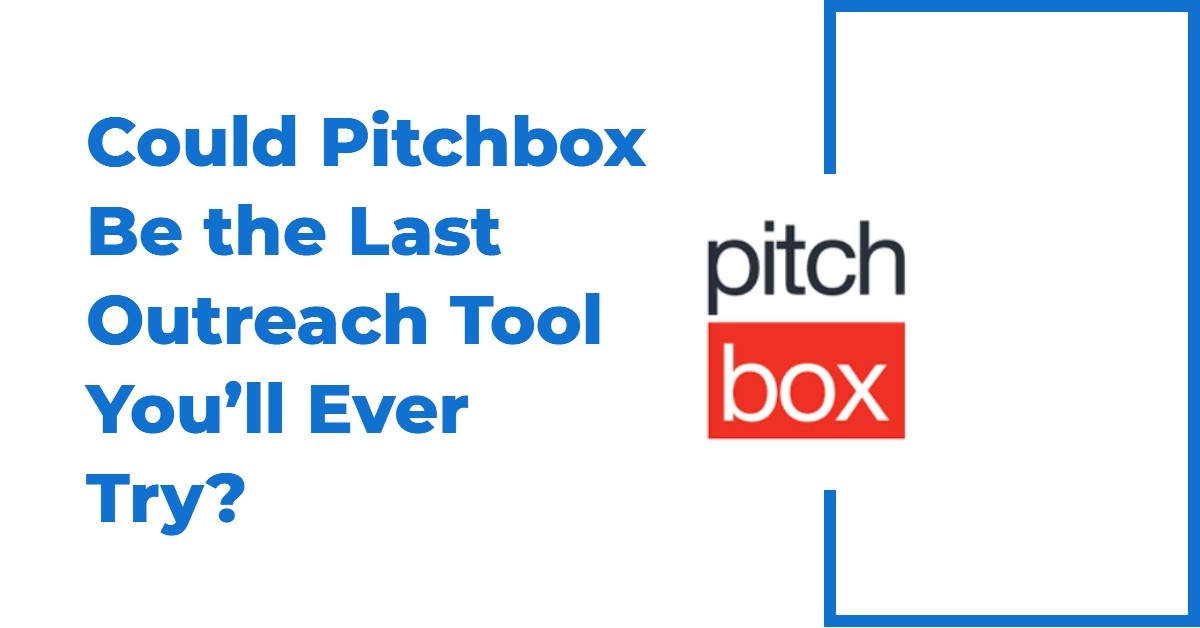 Could Pitchbox Be the Last Outreach Tool You'll Ever Try?