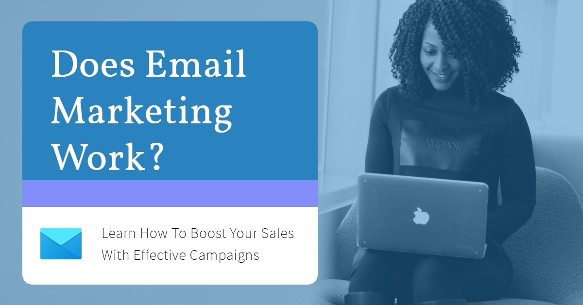 Does Email Marketing Work? Learn How to Boost Your Sales With Effective Campaigns